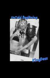 UnTold BegiNnings by KingDess