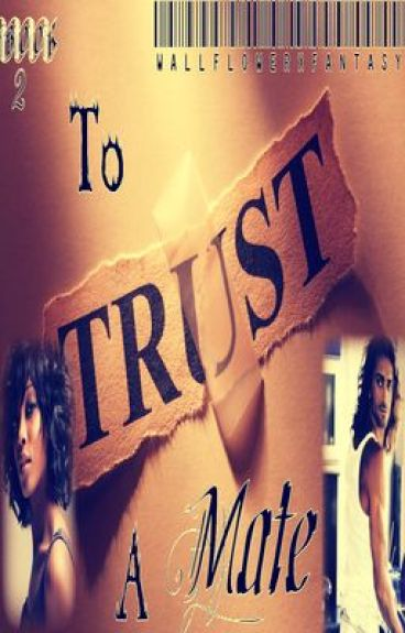To Trust A Mate (Book 2) by WallflowerXfantasY