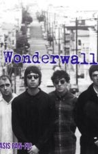 Wonderwall (Oasis Fan-Fiction) by BEATLES_PERCY_TARDIS