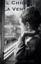 El chico de la ventana. by suicidegirl150