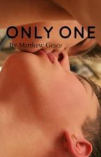 Only One (Boy x Boy Novel) *SLOW UPDATES* by -Fanboy-