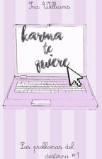 Karma te quiere by InaWilliams