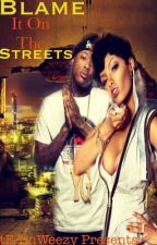 Blame It On The Streets by tEAmWeezY