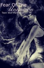 Fear Of The Unknown (Teen Wolf Fanfiction) by DangerouslyDauntless
