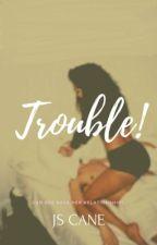Trouble by Shaaay_K