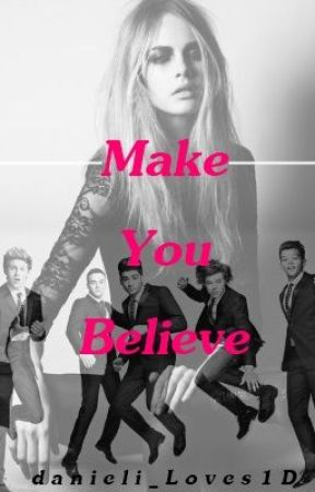Make You Believe (One Direction Fan Fiction)*ON HOLD* by Danieli_Loves1D