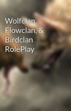 Wolfclan, Flowclan, & Birdclan RolePlay by Wolfspirit9979