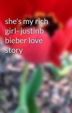 she's my rich girl- justinb bieber love story by amibeautiful