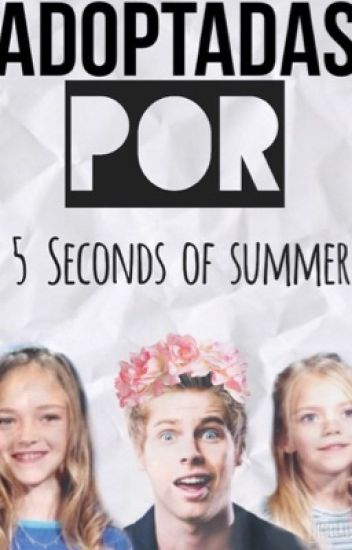 Adoptadas Por 5 Seconds Of Summer