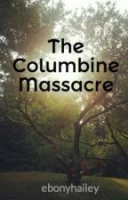 The Columbine Massacre by ebonyhailey