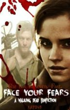 Face Your Fears *The Walking Dead Fanfiction* by doctorandriver