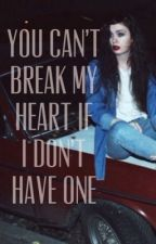 You Can't Break My Heart if I don't Have One by partimecynic