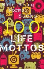 100 Life Mottos by -SilverBreath-