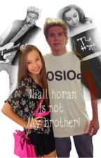 Niall horan is not my brother! by smilebratayley