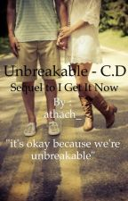 Unbreakable - C.D:sequel to I Get It Now by athach_
