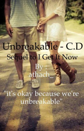 Unbreakable - C.D:sequel to I Get It Now