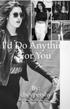 I'd Do Anything For You (Camren) by cheypershy