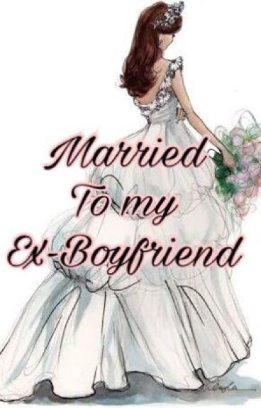 Married to my ex-boyfriend?!