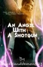 Angel With A Shotgun. by angelsanddemons123