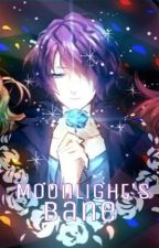 Moonlight's bane      [reverse harem] by shirakami-chan