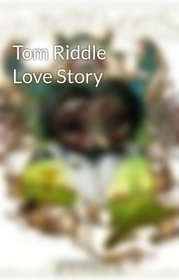 Tom Riddle Love Story