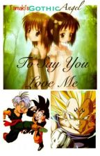 To Say You Love Me (Dragon Ball Z) (Under Reconstruction/Being Rewritten) by GothicAngelDoll
