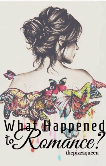 What Happened to Romance? - QUEEN A - Wattpad