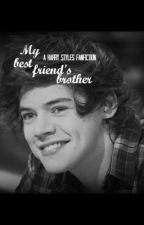 My Best Friend's Brother (Harry Styles) *COMPLETED* by Amanda_Styles69