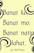 Banat ko. Banat mo. Banat nating lahat. by MaryYellow