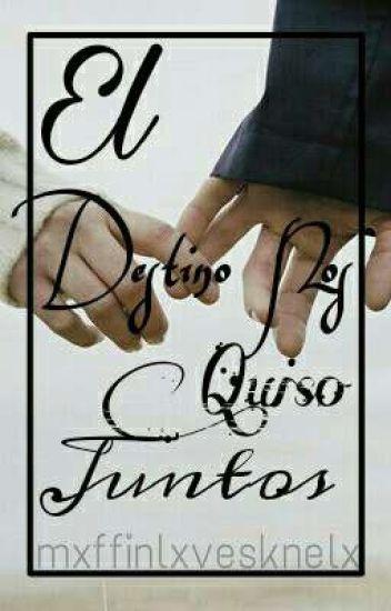 El Destino Nos Quiso Juntos《J.C.》
