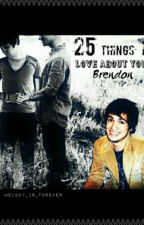 25 Things I Love About You, Brendon. (Ryden) by Melody_is_Forever