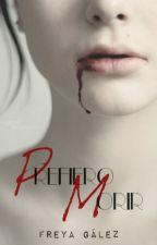 PREFIERO MORIR © by FreyaGalez
