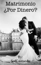 Matrimonio ¿por dinero? by SofCastaeda