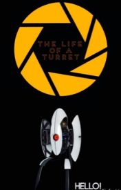 The Life Of A Turret (Portal) by ProBroFister