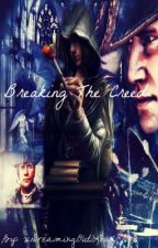 Breaking the Creed {Assassin's Creed 3 Fanfiction} by xDreamingOutLoud