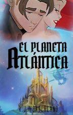 El planeta Atlántica by RJWonderland
