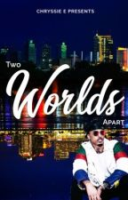 Two Worlds Apart (Editing) by MsChryssieE
