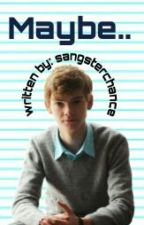 maybe.. ( Thomas sangster fanfiction) by sangsterchance