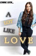 A Lot Like Love ( A Lauren Cimorelli Love Story) by FOAMWITHAC