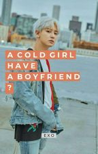 A cold girl have a boyfriend? (Exo Chanyeol) by gyuhosh