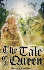The Tale Of A Queen (Thranduil FF) by Valentine_Gryffindor