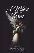 A Wife's Tears by Demi_Joyce