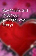 Boy Meets Girl (Not Your Average Love Story) by ForeverLucky13