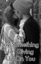 ×EDITING!× Say Something I'm Giving Up On You by ImAnOutcast