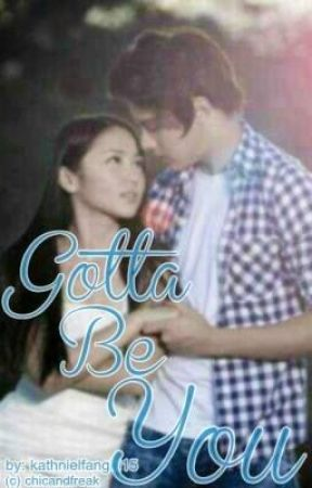 Gotta Be You (Campus Lovers book2) KathNiel FF. FIN. by kathnielfangirl15