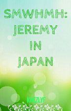 SMWHMH SPECIAL: Jeremy in JAPAN by khezlyf