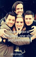 supernatural imagines, one shots and preferences by lizgmspn
