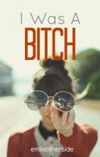 I Was A Bitch (Published on Amazon) by Emiisotherside