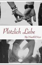 ♥ Plötzlich Liebe ♥ by Nur61Nur