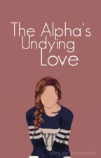The Alpha's Undying Love-[Werewolf Romance] by Lovesoreel